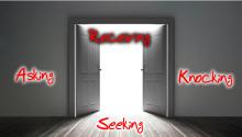Asking, Seeking, Knocking.....Receiving
