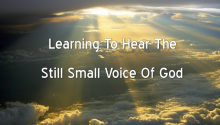 Learning To Hear The Still Small Voice Of God